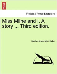 Miss Milne And I. A Story ... Third Edition. - Stephen Mannington Caffyn