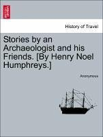 Stories by an Archaeologist and his Friends. [By Henry Noel Humphreys.] VOL. II - Anonymous