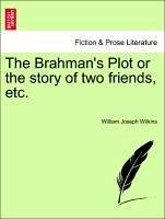The Brahman's Plot or the story of two friends, etc. - Wilkins, William Joseph