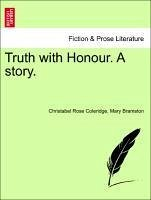 Truth with Honour. A story. - Coleridge, Christabel Rose Bramston, Mary