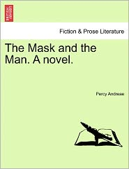 The Mask And The Man. A Novel. - Percy Andreae