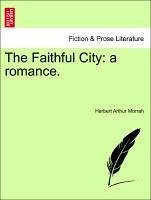 The Faithful City: a romance. - Morrah, Herbert Arthur