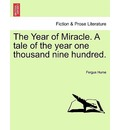 The Year of Miracle. a Tale of the Year One Thousand Nine Hundred. - Fergus Hume