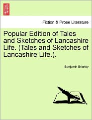 Popular Edition Of Tales And Sketches Of Lancashire Life. (Tales And Sketches Of Lancashire Life.). - Benjamin Brierley