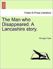 The Man Who Disappeared. A Lancashire Story. - Rivington Pyke