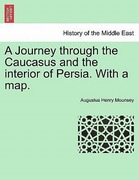 Mounsey, Augustus Henry: A Journey through the Caucasus and the interior of Persia. With a map.