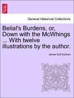 Belial's Burdens, or, Down with the McWhings ... With twelve illustrations by the author. - Sullivan, James Sulli