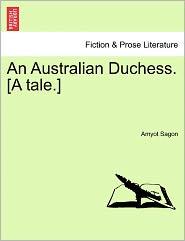 An Australian Duchess. [A Tale.] - Amyot Sagon