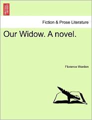 Our Widow. A Novel. - Florence Warden