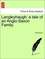 Langleyhaugh: a tale of an Anglo-Saxon Family. Vol. I. - Anonymous