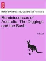 Reminiscences of Australia. The Diggings and the Bush. - Howell, W.
