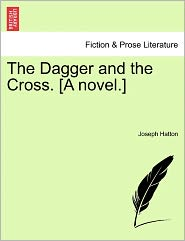 The Dagger And The Cross. [A Novel.] - Joseph Hatton