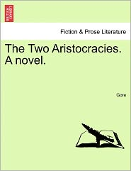 The Two Aristocracies. A novel. - Gore