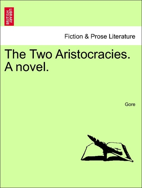 The Two Aristocracies. A novel. VOL. I als Taschenbuch von Gore - British Library, Historical Print Editions