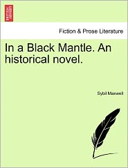 In A Black Mantle. An Historical Novel. - Sybil Maxwell