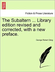 The Subaltern ... Library Edition Revised And Corrected, With A New Preface. - George Robert Gleig