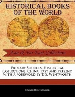 Primary Sources, Historical Collections: China, Past and Present, with a Foreword by T. S. Wentworth - Parker, Edward Harper