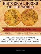 Primary Sources, Historical Collections: Eight Years in Ceylon, with a Foreword by T. S. Wentworth