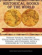 Primary Sources, Historical Collections: Egypt Under the Sa Tes, Persians, and Ptolemies, with a Foreword by T. S. Wentworth