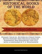 Primary Sources, Historical Collections: Revolutionary Days Recollections of Romanoffs and Bolsheviki 1914 1917, with a Foreword by T. S. Wentworth