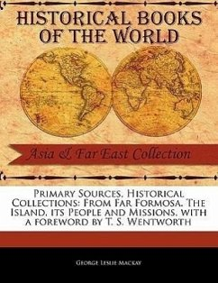 Primary Sources, Historical Collections: From Far Formosa. the Island, Its People and Missions, with a Foreword by T. S. Wentworth - MacKay, George Leslie