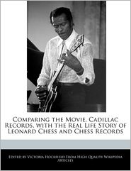 Comparing the Movie, Cadillac Records, with the Real Life Story of Leonard Chess and Chess Records - Victoria Hockfield