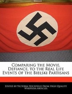 Comparing the Movie, Defiance, to the Real Life Events of the Bielski Partisans - Hockfield, Victoria