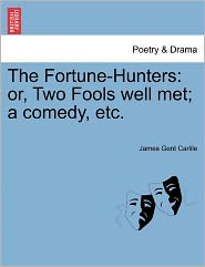 The Fortune-Hunters - James Gent Carlile