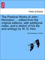 The Poetical Works of John Nicholson ... edited from the original editions, with additional notes, and a sketch of his life and writings by W. G. Hird. - Nicholson, John Hird, W