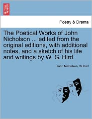 The Poetical Works Of John Nicholson. Edited From The Original Editions, With Additional Notes, And A Sketch Of His Life And Writings By W.G. Hird. - John Nicholson, W Hird