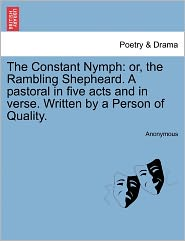 The Constant Nymph: or, the Rambling Shepheard. A pastoral in five acts and in verse. Written by a Person of Quality. - Anonymous