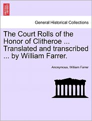 The Court Rolls of the Honor of Clitheroe ... Translated and transcribed ... by William Farrer. - Anonymous, William Farrer