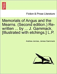 Memorials Of Angus And The Mearns. (Second Edition.) Re-Written ... By ... J. Gammack. [Illustrated With Etchings.] L.P. - Andrew Jervise, James Gammack