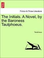 The Initials. A Novel, by the Baroness Tautphoeus. - Tautphoeus