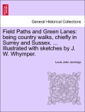 Jennings, Louis John: Field Paths and Green Lanes: being country walks, chiefly in Surrey and Sussex. ... Illustrated with sketches by J. W. Whymper. VOL.I