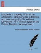 Shakespeare, William;Davenant, William: Macbeth; a tragedy. With all the alterations, amendments, additions, and new songs [by Sir William Davenant]. As it is now acted at the Dukes Theatre. [Anonymous.]