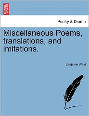 Miscellaneous Poems, Translations, And Imitations. - Benjamin West