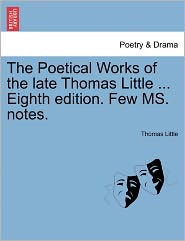 The Poetical Works Of The Late Thomas Little ... Eighth Edition. Few Ms. Notes. - Thomas Little