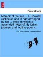 Memoir of the late J. T. Shewell (collected and in part arranged by his ... wife), to which is appended notes of his Italian journey, and fugitive poems. - Shewell, John Talwin Shewell, Elizabeth