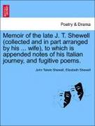 Shewell, John Talwin;Shewell, Elizabeth: Memoir of the late J. T. Shewell (collected and in part arranged by his ... wife), to which is appended notes of his Italian journey, and fugitive poems.
