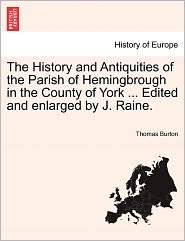 The History and Antiquities of the Parish of Hemingbrough in the County of York ... Edited and Enlarged by J. Raine.