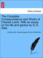The Complete Correspondence and Works of Charles Lamb. With an essay on his life and genius by G. A. Sala. - Lamb, Charles Sala, George Augustus Henry Fairfield