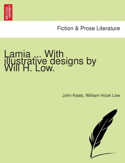 Lamia ... With illustrative designs by Will H. Low. - John Keats