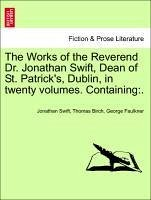 The Works of the Reverend Dr. Jonathan Swift, Dean of St. Patrick's, Dublin, in twenty volumes. Containing:. Vol. IX. - Swift, Jonathan Birch, Thomas Faulkner, George