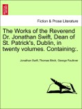 Swift, Jonathan;Birch, Thomas;Faulkner, George: The Works of the Reverend Dr. Jonathan Swift, Dean of St. Patrick´s, Dublin, in twenty volumes. Containing:. Vol. IX.