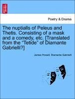 The nuptialls of Peleus and Thetis. Consisting of a mask and a comedy, etc. [Translated from the