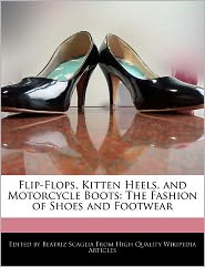 Flip-Flops, Kitten Heels, and Motorcycle Boots: The Fashion of Shoes and Footwear - Beatriz Scaglia