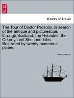The Tour of Doctor Prosody, in Search of the Antique and Picturesque, Through Scotland, the Hebrides, the Orkney, and Shetland Isles. Illustrated by T
