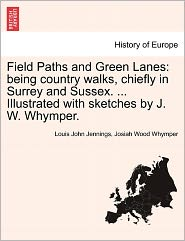 Field Paths and Green Lanes: Being Country Walks, Chiefly in Surrey and Sussex. ... Illustrated with Sketches by J. W. Whymper.