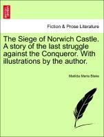 The Siege of Norwich Castle. A story of the last struggle against the Conqueror. With illustrations by the author. als Taschenbuch von Matilda Mar... - British Library, Historical Print Editions
